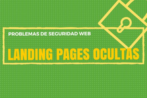 Problemas de seguridad web: Landing Pages Ocultas