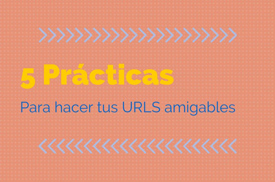 5 Prácticas para hacer tus URLs amigables