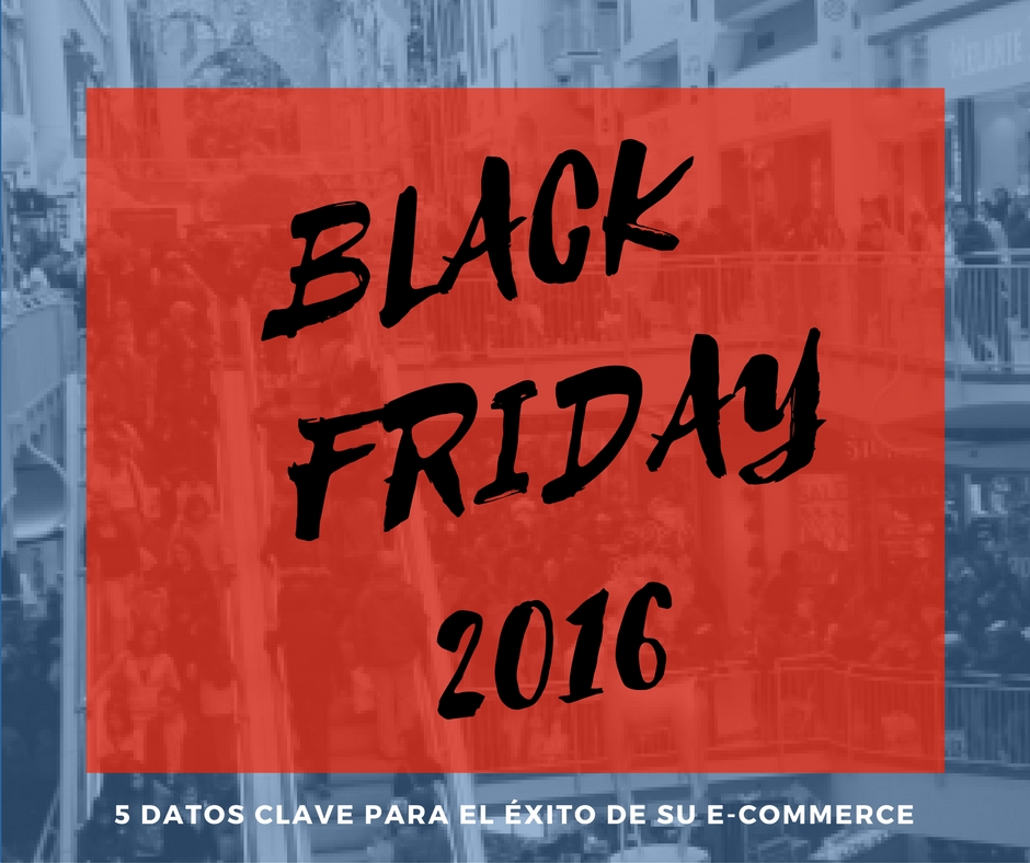 Black Friday 2016 - 5 datos clave para el éxito de tu E-Commerce