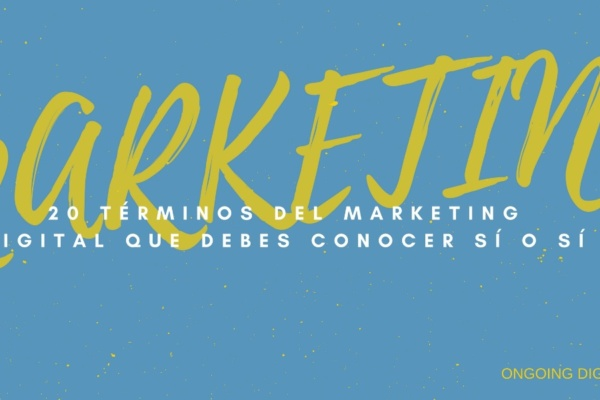 20 Términos de Marketing Digital que debes conocer sí o sí