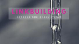Errores que no puedes cometer en tu estrategia de LinkBuilding